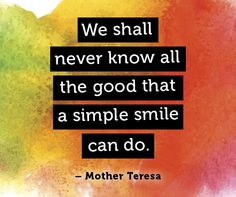 We Shall never know all the good that a simple smile can do. - Mother Teresa #smile #dentistry #dentist
