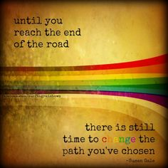 Still time to change your path.