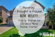 Hooray, I Bought a House…Now What?! Top 12 Things to Do as a New Home Owner | Alamo City Moms Blog