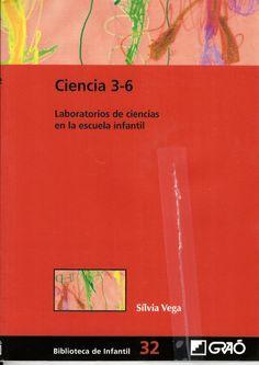Ciencia 3-6: laboratorios de ciencias en la escuela infantil / Sílvia Vega http://absysnetweb.bbtk.ull.es/cgi-bin/abnetopac?ACC=DOSEARCH&xsqf99=515785.