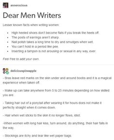 I thought these would have been obvious, but I'm not surprised some clueless/sexist jackass didn't know. And you don't need to sexualize everything from hair to tampons. Writing Humor, Writing Advice, Writing Help, Writing A Book, Writing Ideas, Writing Promts, Story Prompts, Thing 1, Text Posts