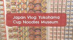 Japan Vlog: Yokohama Cup Noodles Museum - YouTube
