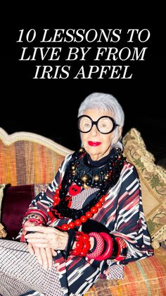 10 Lessons To Live By From Iris Apfel: We like to think we have a go-to phrase here at TC HQ: WWID, or, for the uninitiated: What Would Iris Do. We figure that when it comes to imagination and style, there's no one quite as inspiring as Iris Apfel. | coveteur.com