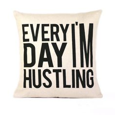 Every Day Im Hustling Pillow Cover // 16x16 Black on Natural Linen Weave Hand Printed Silk Screen via Etsy