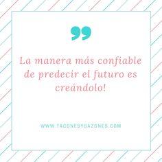 la manera más confiable de predecir el futuro es creándolo!