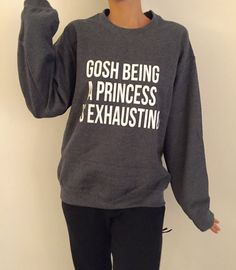Welcome to Nalla shop :)  For sale we have these Gosh being a princess is exhausting sweatshirt!  Very popular on sites like Tumblr and blogs!  The