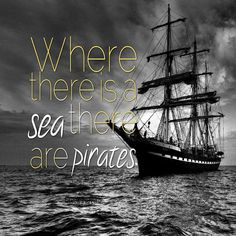 Where there is a sea, there are pirates - Greek proverb