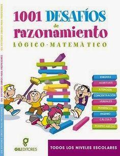 1,001 JUEGOS DE RAZONAMIENTO, PENSAMIENTO LÓGICO MATEMÁTICO. PRIMARIA, SECUNDARIA Y PREPARATORIA