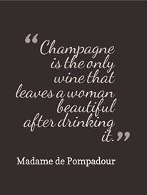 """""""Champagne is the only wine that leaves a woman beautiful after drinking it."""" What do you think?"""