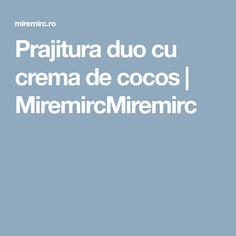 Prajitura duo cu crema de cocos | MiremircMiremirc Coconut Cream