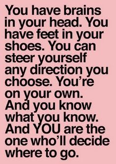 Don't let anyone else decide where you need to go!