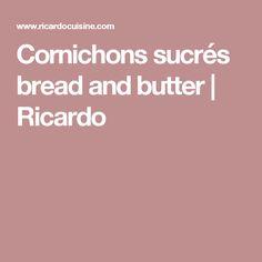 Cornichons sucrés bread and butter | Ricardo