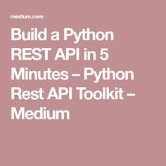 Build a Python REST API in 5 Minutes – Python Rest API Toolkit – Medium