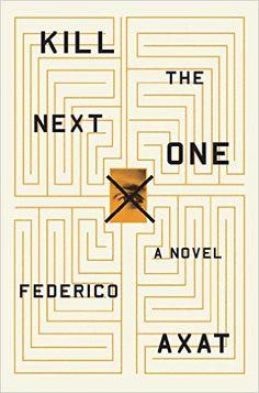 Amazon.com: Kill the Next One (9780316354219): Federico Axat: Books