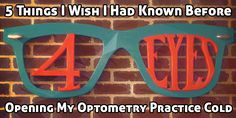 5 Things I Wish I Had Known Before Opening My Optometry Practice Cold