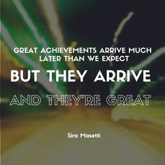 Great achievements arrive much later than we expect, but they arrive, and they're great #achievements #success www.youperfect.org
