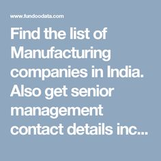Find the list of Manufacturing companies in India. Also get senior management contact details includes Managing Director/ CEO, Hr Heads, Sales Heads etc with email id, phone number. Senior Management, India, Number, Phone, Goa India, Telephone, Mobile Phones, Indie, Indian