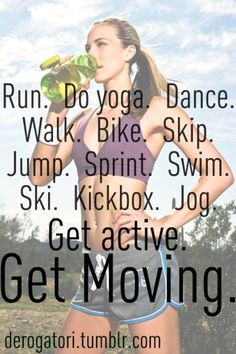 Run. Do yoga. Dance. Walk. Bike. Skip. Jump. Sprint. Swim. Ski. Kickbox. Jog. GET ACTIVE #GPG #womensfitness #motivation