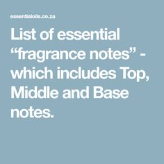 """List of essential """"fragrance notes"""" - which includes Top, Middle and Base notes."""
