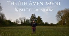 Why should we vote yes to repeal the eighth amendment in the Irish referendum?