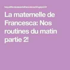 La maternelle de Francesca: Nos routines du matin partie 2!
