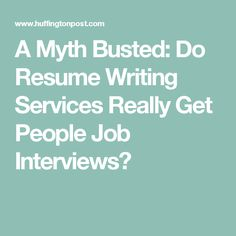a myth busted do resume writing services really get people job interviews - Resume Writing Services