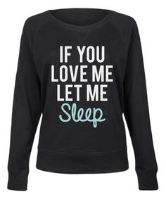 This Black 'If You Love Me Let Me Sleep' Slouchy Pullover is perfect! #zulilyfinds