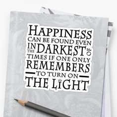 HAPPINESS CAN BE FOUND IN THE DARKEST OF TIMES by funkythings