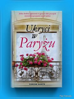 """Książka dla Ciebie i na prezent - """"Ukryci w Paryżu"""" w księgarni PLAC FRANCUSKI. Ukryj się w Paryżu! Otul się niesamowitą atmosferą! Ukój swoje zmysły i serce! Udaj się w niezapomnianą podróż do serca Francji!"""