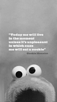 """""""Today me will live in the moment unless it's unpleasant..."""