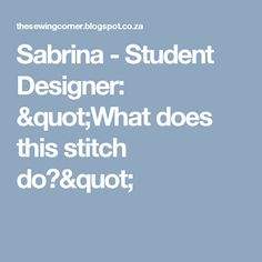 "Sabrina - Student Designer: ""What does this stitch do?"""