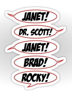 Make with poster board & Sharpies to use as decorations... Janet! Dr. Scott! Janet! Brad! Rocky! by Pauly Childs, via www.Redbubble.com, pop Art, Rocky Horror Picture Show quote
