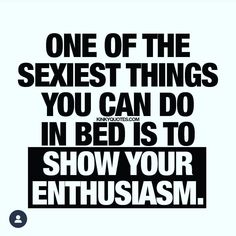 """One of the sexiest things you can do in bed is to show your enthusiasm."" One of the most important AND sexiest things you can ever do in bed. Show how much you want to be there and really show your enthusiasm! Enjoy another original kinky quote abou Kinky Quotes, Sex Quotes, Love Quotes, Romantic Pictures Of Couples, Romantic Quotes, Enthusiasm Quotes, Love And Lust, My Love, Seductive Quotes"