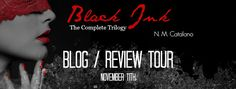 Blog / Review Tour - Black Ink Trilogy by N.M. Catalano   Release / Blog Tour  Black Ink Trilogy  Author N.M. Catalano  Release Date: November 11th 2016  Synopsis:  The BLACK INK Trilogy  In Part I  We met the man  Alexander Black  Ruthless. Powerful. A prick.  Intoxicating intriguing.  He took he claimed he possessed.  In Part II  He owned.  In a world of seduction  Danger  Darkness.  In Part III  The beast is unleashed.  In a dangerous race against time  The only thing he wants is…