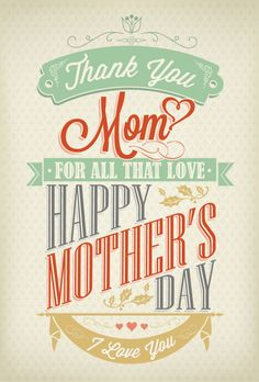 20 Happy Mothers Day 2013 Cards With Beautiful Typography. – 20 Happy Mothers D… - Modern Diy Mothers Day Gifts, Mothers Day Cards, Mothers Love, Thank You Mom, I Love You Mom, Mothers Day Poster, Mother's Day Printables, Printable Cards, Happy Mother Day Quotes