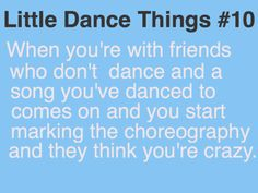 Little Dance Things When you're with friends who don't dance and a song you've danced to comes on and you start marking the choreography and they think you're crazy. Dance Moms, Love Dance, Dance With You, Dancer Quotes, Ballet Quotes, Ballerina Quotes, Dance Photos, Dance Pictures, Dancer Problems