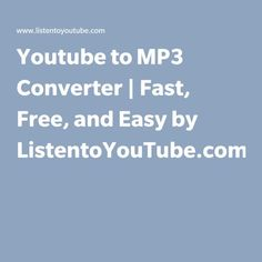 Youtube to MP3 Converter | Fast, Free, and Easy by ListentoYouTube.com