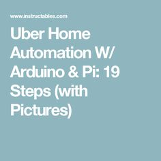 Uber Home Automation W/ Arduino & Pi: 19 Steps (with Pictures)