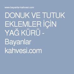 DONUK VE TUTUK EKLEMLER İÇİN YAĞ KÜRÜ - Bayanlar kahvesi.com