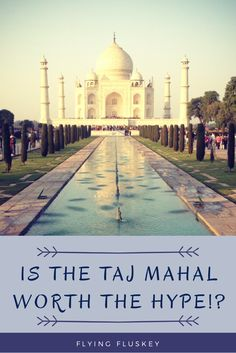 The Taj Mahal, the jewel in India's tourism crown. You have heard about it a million times, but is it worth all the hype?