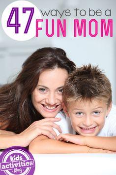 47 Ways YOU Can Be A Fun Mom! - Kids Activities Blog