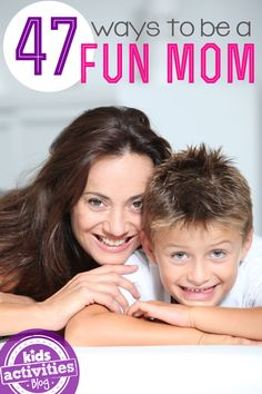 Fun things to do with kids! 47 Ways YOU Can Be A Fun Mom!