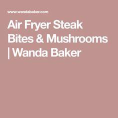 Air Fryer Steak Bites & Mushrooms | Wanda Baker