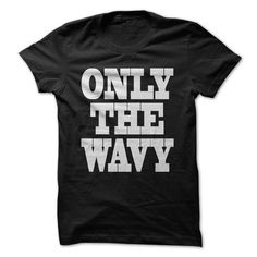 Only the wavy T Shirts, Hoodies. Get it here ==► https://www.sunfrog.com/LifeStyle/ONLY-THE-WAVEY-Wavers-Tee.html?41382