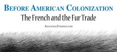 The French were interacting with North American Natives for a century before the English. Here's how they established friendly relations and learned each others' languages.... http://www.ancestralfindings.com/before-american-colonization-the-french-and-the-fur-trade/