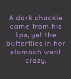 """Writing Prompt: A dark chuckle came from his lips, yet the butterflies in her stomach went crazy. Their eyes met, and instead of running away from the wild spark in them, she wanted to reach out. She didn't know what to do. They said he would kill her. """"I sense conflict in you."""" A deep voice pulled her from her thoughts."""
