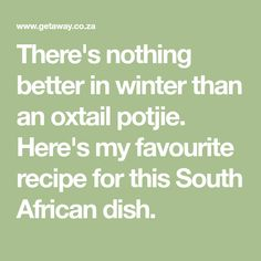 My favourite oxtail potjie recipe - Getaway Magazine My Favorite Food, Favorite Recipes, My Favorite Things, South African Dishes, Oxtail, My Recipes, Food To Make, Magazine, Winter