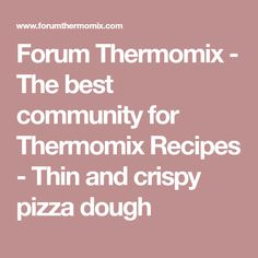 Forum Thermomix - The best community for Thermomix Recipes - Thin and crispy pizza dough