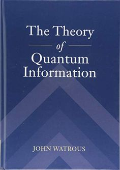 The Theory of Quantum Information Film Script, Books 2018, Personal Library, Math Books, Astrophysics, Computer Programming, Antique Books, Maths, Chemistry