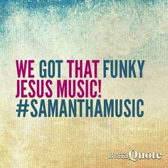 Das da truth!...#SamanthaMusic #JesusFreak